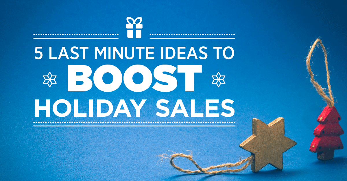 5-last-minute-marketing-ideas-to-boost-holiday-sales