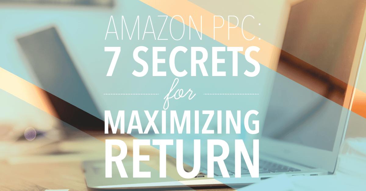 Amazon PPC 7 Secrets for Maximizing Return