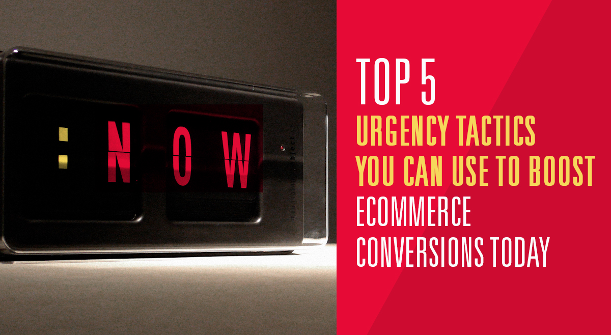 5 top urgency tactics you can use to boost ecommerce conversions today