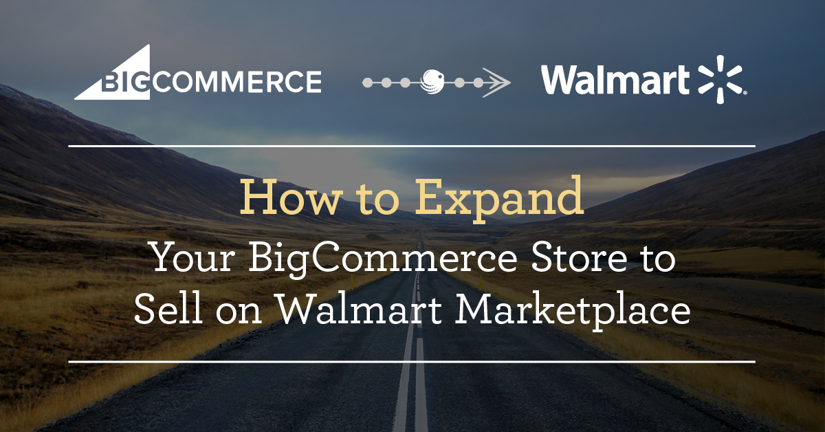 Expand Bigcommerce Store to Sell on Walmart